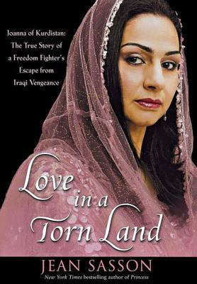 Love in a Torn Land: Joanna of Kurdistan: The True Story of a Freedom Fighter's Escape from Iraqi Vengeance  – March 1, 2007