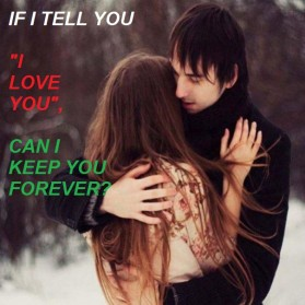 "If I Tell You, ""I Love You"", Can I Keep You Forever?"