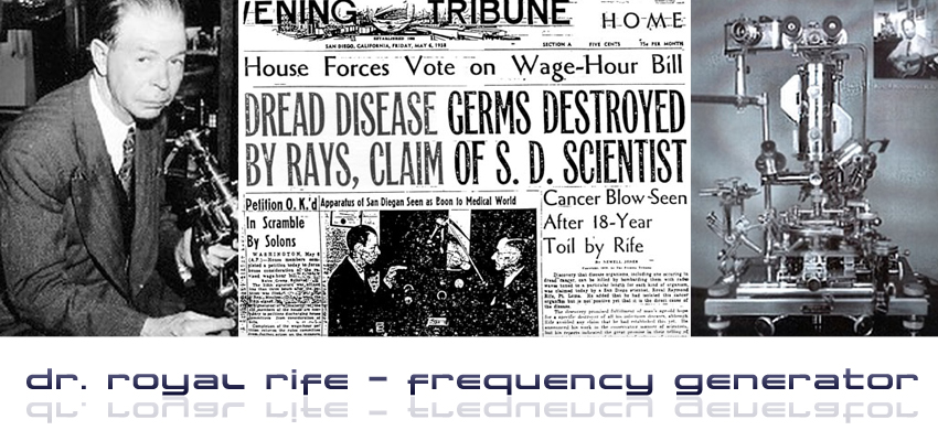 Dr. Raymond Rife: Cured Cancer in 1934, Then He was Killed