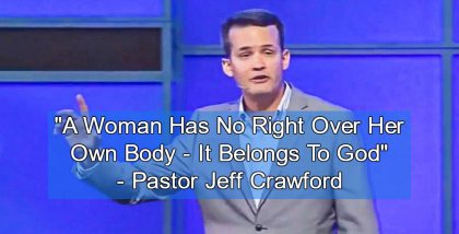 RELIGION: According to Megachurch Pastor, 'Woman Has No Right Over Her Own Body – It Belongs To God'