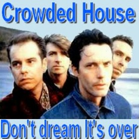 MUSIC: Crowded House - Don't Dream It's Over